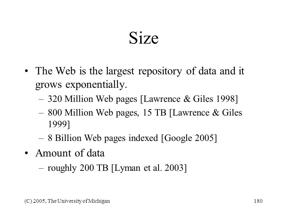 Size The Web is the largest repository of data and it grows exponentially. 320 Million Web pages [Lawrence & Giles 1998]